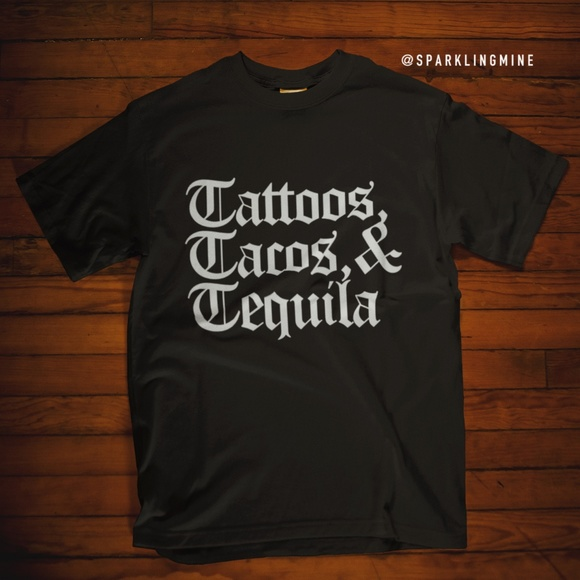 Tattoos, Tacos, and Tequila Graphic Tee. S,M,L,XL.